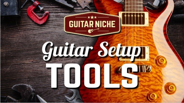 Guitar Niche - Guitar Setup Tools Guide