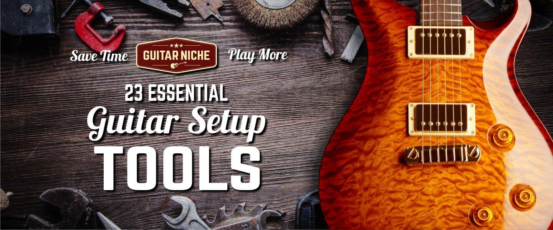 Guitar Setup Tools Guide -Guitar Niche