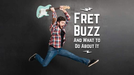 Fret Buzz and What to Do About It