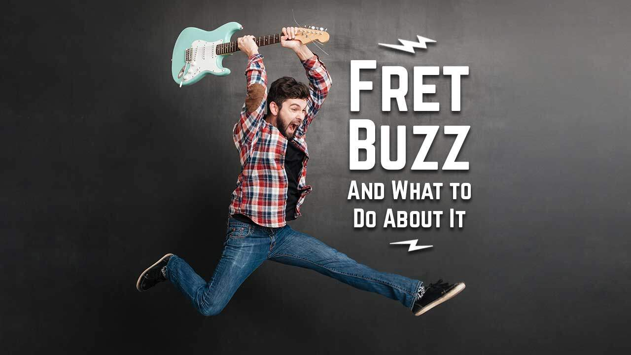 What Causes Fret Buzz?