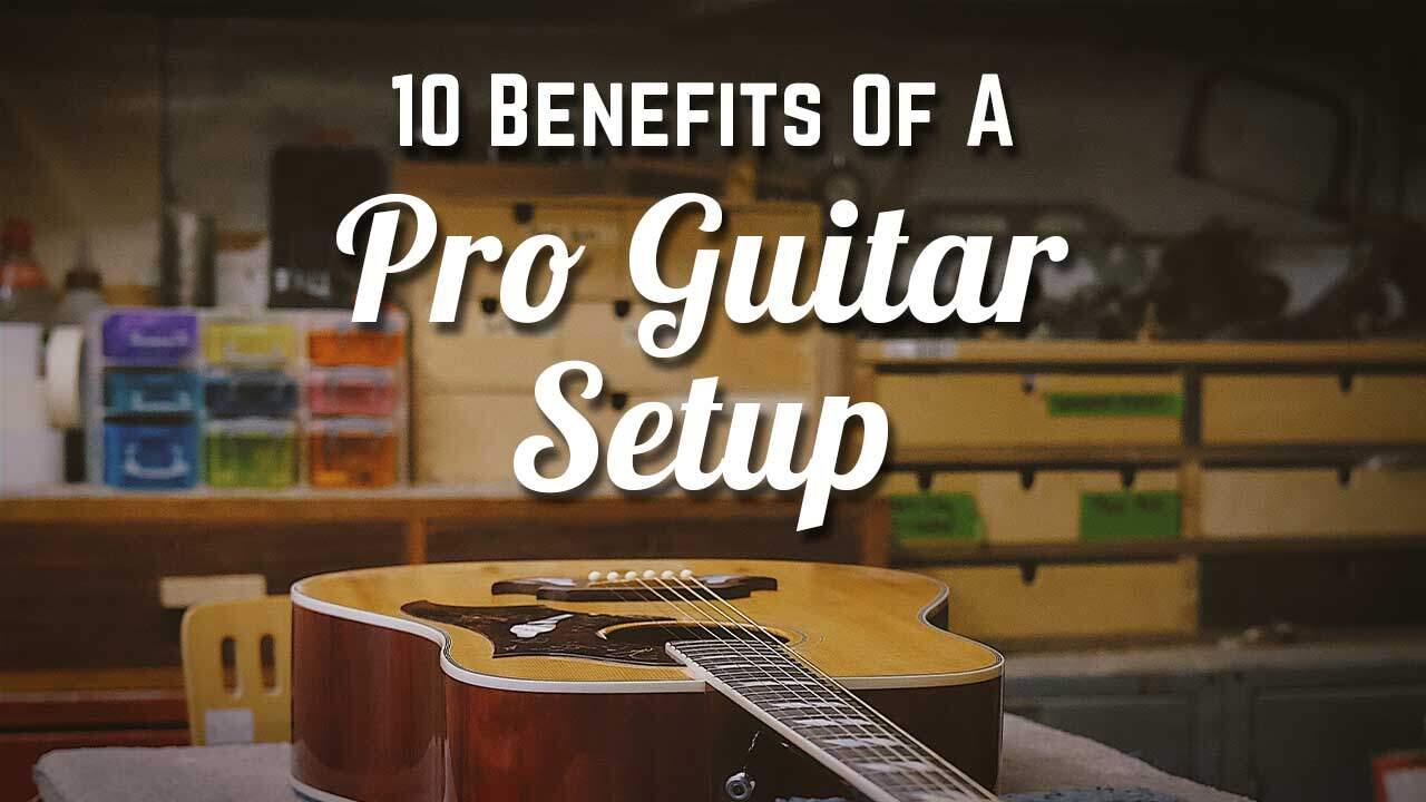 10 Benefits Of A Pro Guitar Setup - GuitarNiche