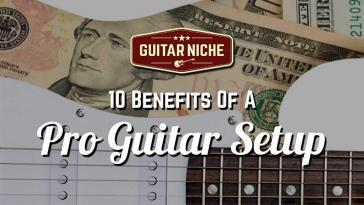 10 Benefits of a Guitar Setup