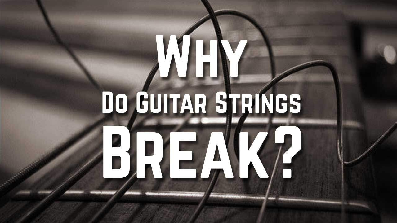 Why Do Guitar Strings Break? - GuitarNiche.com