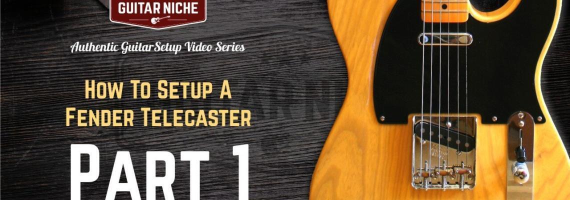 Guitar Niche - How To Setup A Fender Telecaster Part 1
