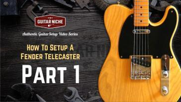 Guitar Niche - How To Setup A Fender Telecaster Part 1