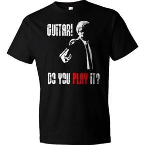 Guitar - Do You Play It Pulp Fiction T-Shirt