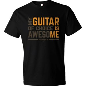 My Guitar Of Choice Is Awesome T-Shirt