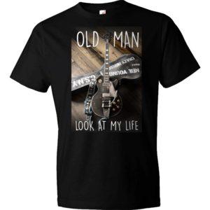 Old Man Look At My Life T-Shirt