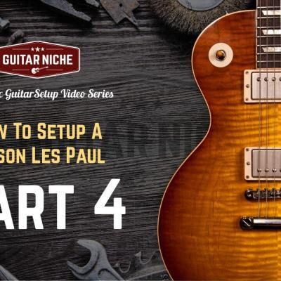 Guitar Niche - How To Setup A Gibson Les Paul Part 4