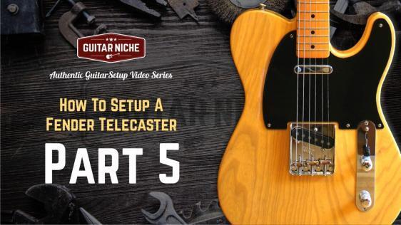 Guitar Niche - How To Setup A Fender Telecaster Part 5