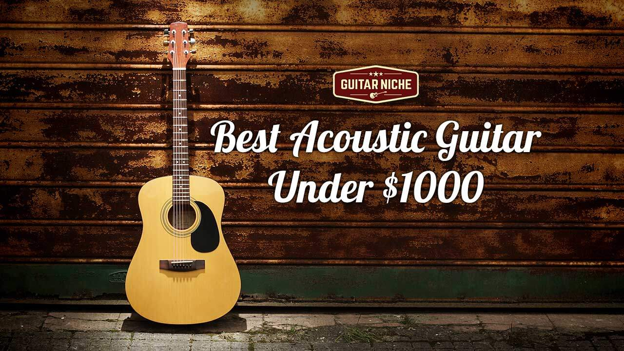 best acoustic guitar under 1000 guitar niche. Black Bedroom Furniture Sets. Home Design Ideas