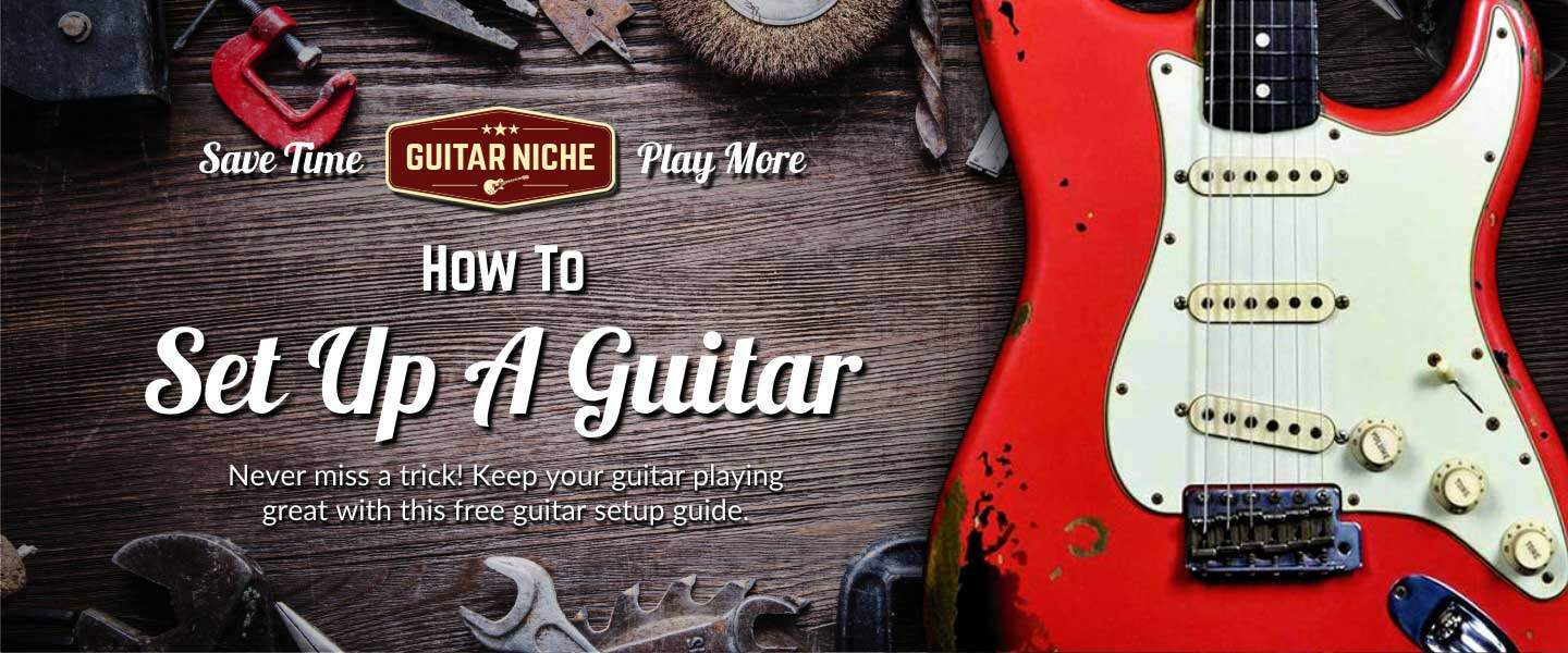 How To Set Up A Guitar - Guitar Niche