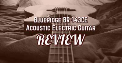 Blueridge BR-143CE Acoustic Electric Guitar Review