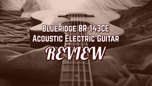 Blueridge BR-143CE Acoustic Electric Guitar Review