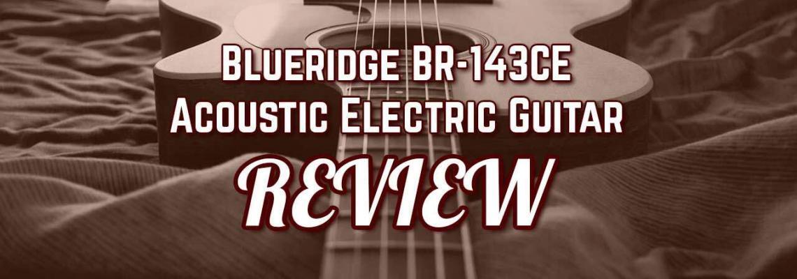Blueridge-BR-143CE Acoustic Electric Review