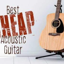 Choosing the Best Cheap Acoustic Guitar