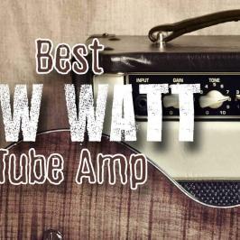 Best Low Watt Tube Amp