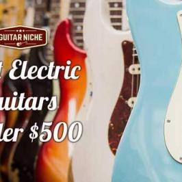 Best Electric Guitars Under $500