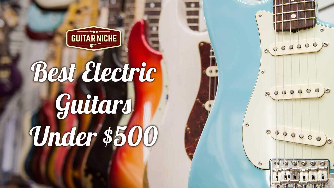 3 best electric guitars under 500 guitar niche. Black Bedroom Furniture Sets. Home Design Ideas
