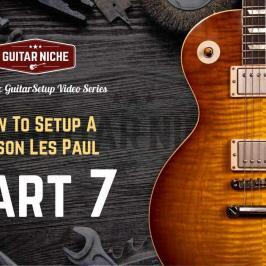 How To Setup A Gibson Les Paul Part 7