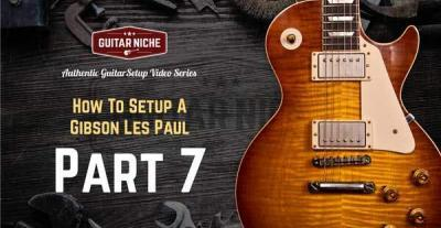 How To Setup A Gibson Les Paul Part 7 - Guitar Niche