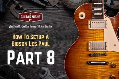 How To Setup A Gibson Les Paul – Part 8