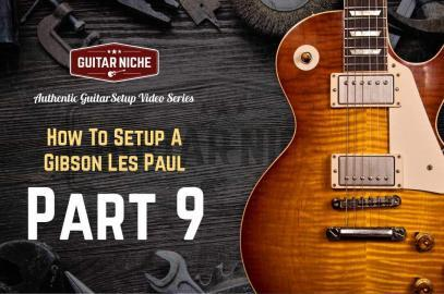 How To Setup A Gibson Les Paul Part 9