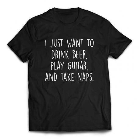 I Just Want to Drink Beer Play Guitar and Take Naps Slacker T-shirt – Black