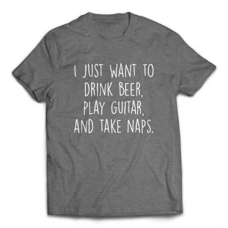 I Just Want to Drink Beer Play Guitar and Take Naps Slacker T-shirt – Deep Heather