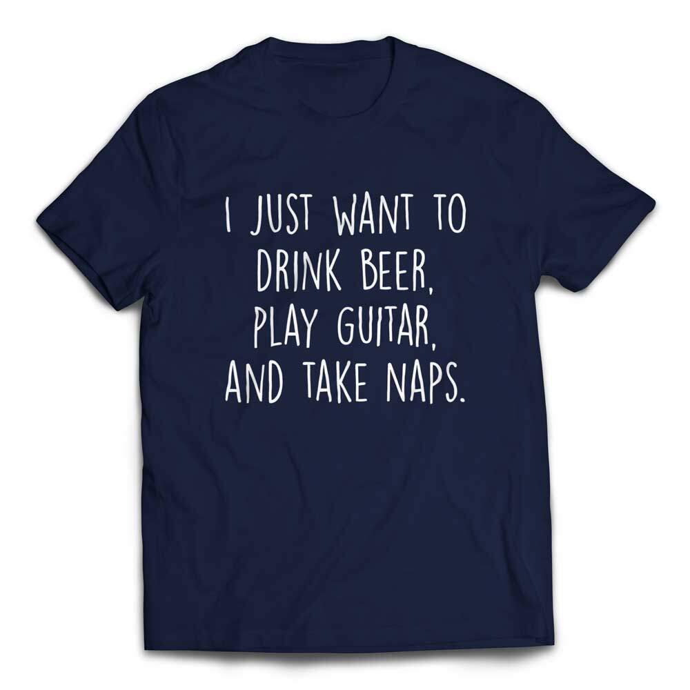 I Just Want to Drink Beer Play Guitar and Take Naps Slacker T-shirt - Navy