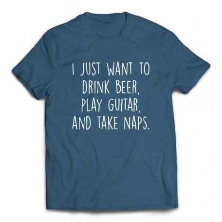 I Just Want to Drink Beer Play Guitar and Take Naps Slacker T-shirt – Steel Blue