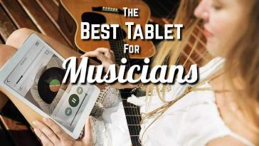 The Best Tablet For Musicians