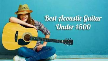 Best Acoustic Guitar Under $500 Buyers Guide
