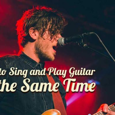 How to Sing and Play Guitar at the Same Time