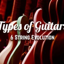 Types of Guitars: 6 String Evolution