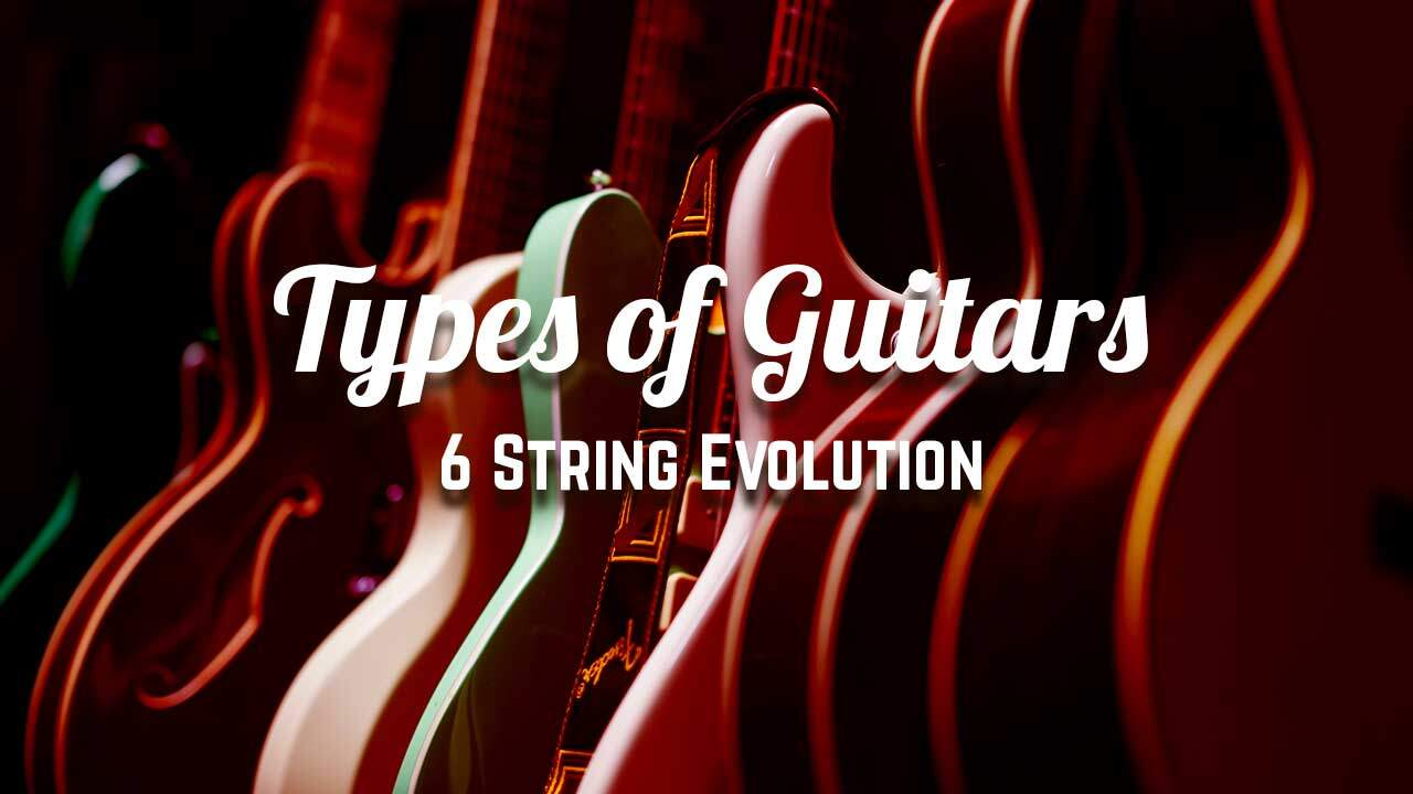 Types of Guitars - 6 String Evolution