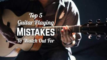 Top 5 Guitar Playing Mistakes