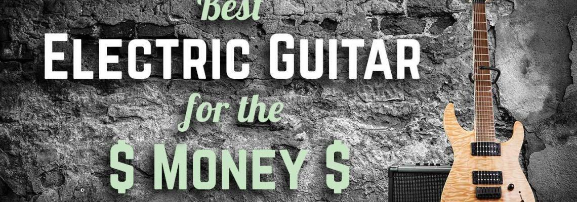 Best Electric Guitar for the Money