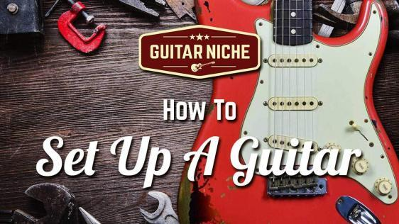 How To Set Up A Guitar