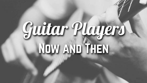 Guitar Players Now and Then