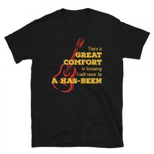 I Will Never Be a Has-Been T-shirt