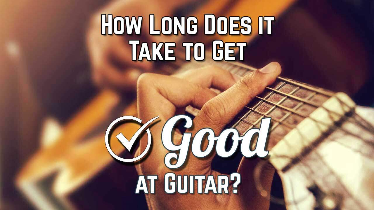 How Long Does It Take to Get Good at Guitar?